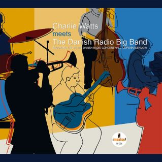 - CHARLIE WATTS AND THE DANISH RADIO BIG BAND ? CHARLIE WATTS MEETS THE DANISH RADIO BIG BAND